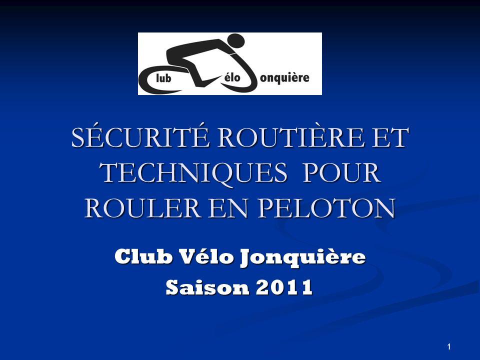 1 SÉCURITÉ ROUTIÈRE ET TECHNIQUES POUR ROULER EN PELOTON Club Vélo Jonquière Saison 2011
