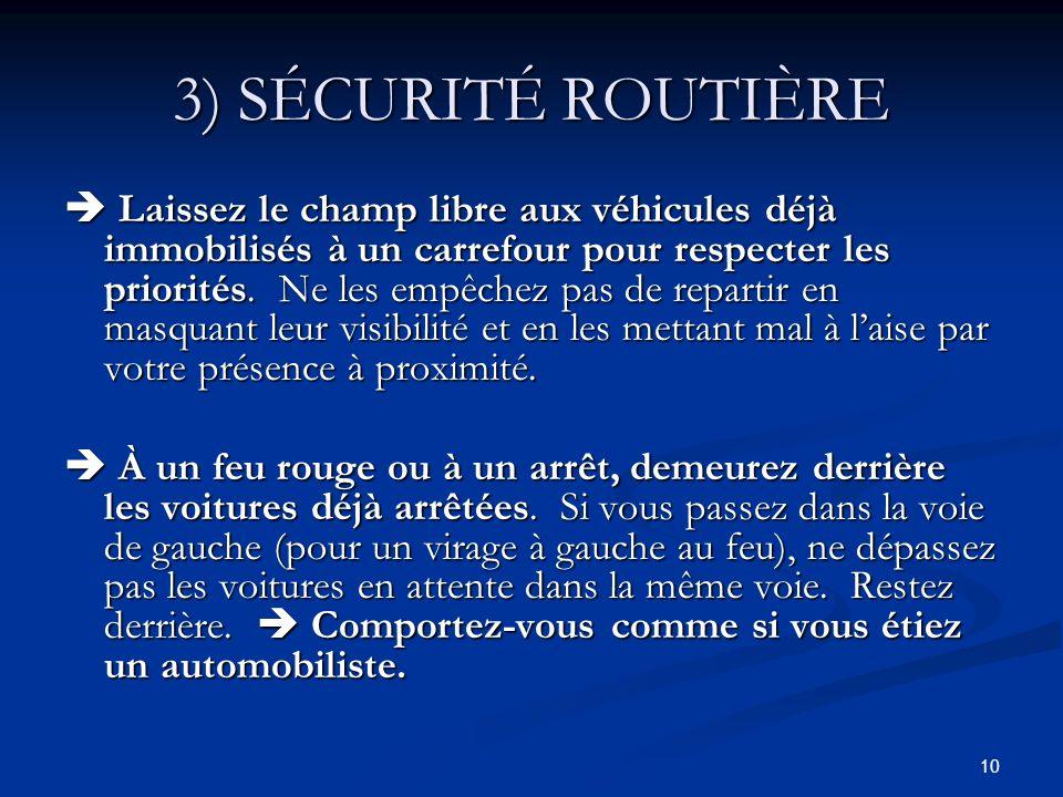 10 3) SÉCURITÉ ROUTIÈRE Laissez le champ libre aux véhicules déjà immobilisés à un carrefour pour respecter les priorités. Ne les empêchez pas de repa