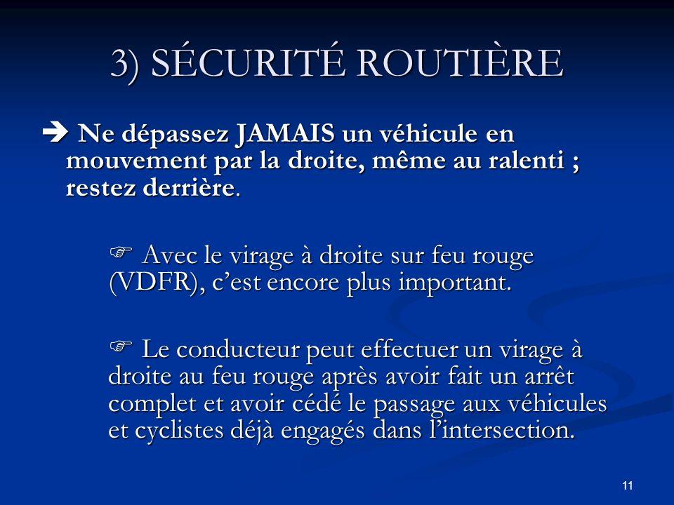 11 3) SÉCURITÉ ROUTIÈRE Ne dépassez JAMAIS un véhicule en mouvement par la droite, même au ralenti ; restez derrière. Ne dépassez JAMAIS un véhicule e