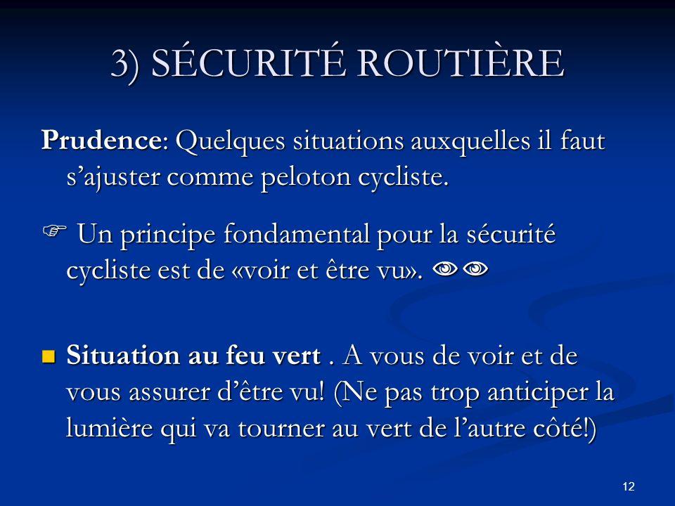 12 3) SÉCURITÉ ROUTIÈRE Prudence: Quelques situations auxquelles il faut sajuster comme peloton cycliste. Un principe fondamental pour la sécurité cyc