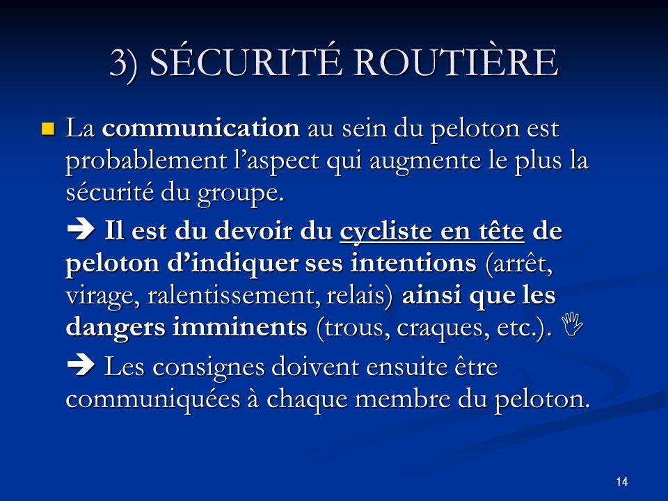 14 3) SÉCURITÉ ROUTIÈRE La communication au sein du peloton est probablement laspect qui augmente le plus la sécurité du groupe. La communication au s