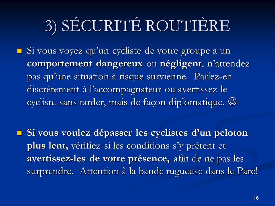 16 3) SÉCURITÉ ROUTIÈRE Si vous voyez quun cycliste de votre groupe a un comportement dangereux ou négligent, nattendez pas quune situation à risque s