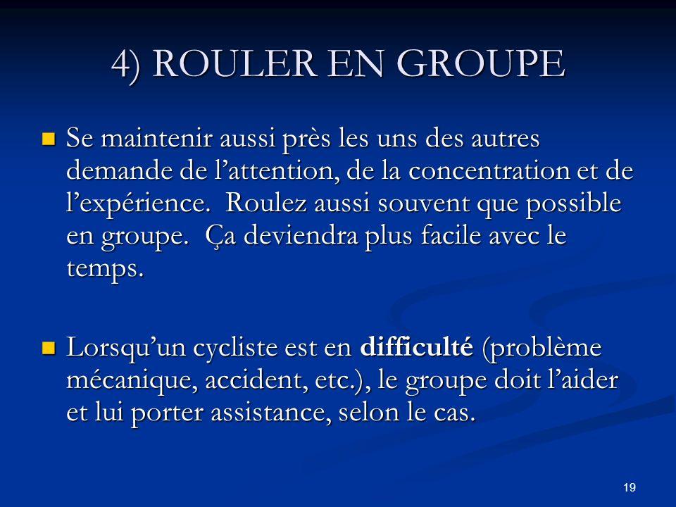 19 4) ROULER EN GROUPE Se maintenir aussi près les uns des autres demande de lattention, de la concentration et de lexpérience. Roulez aussi souvent q