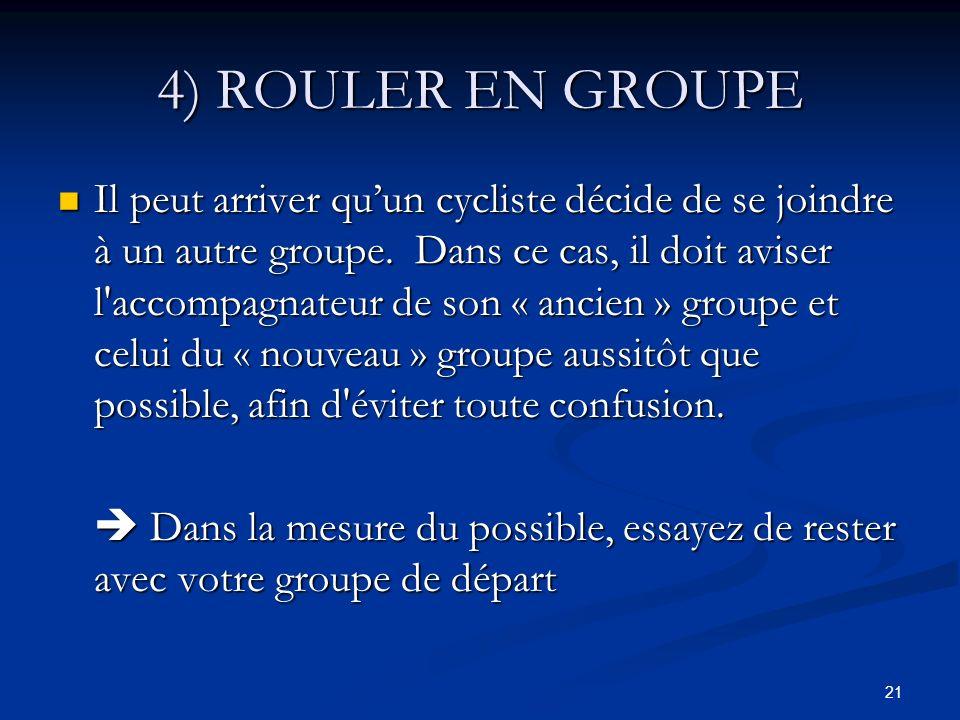 21 4) ROULER EN GROUPE Il peut arriver quun cycliste décide de se joindre à un autre groupe. Dans ce cas, il doit aviser l'accompagnateur de son « anc