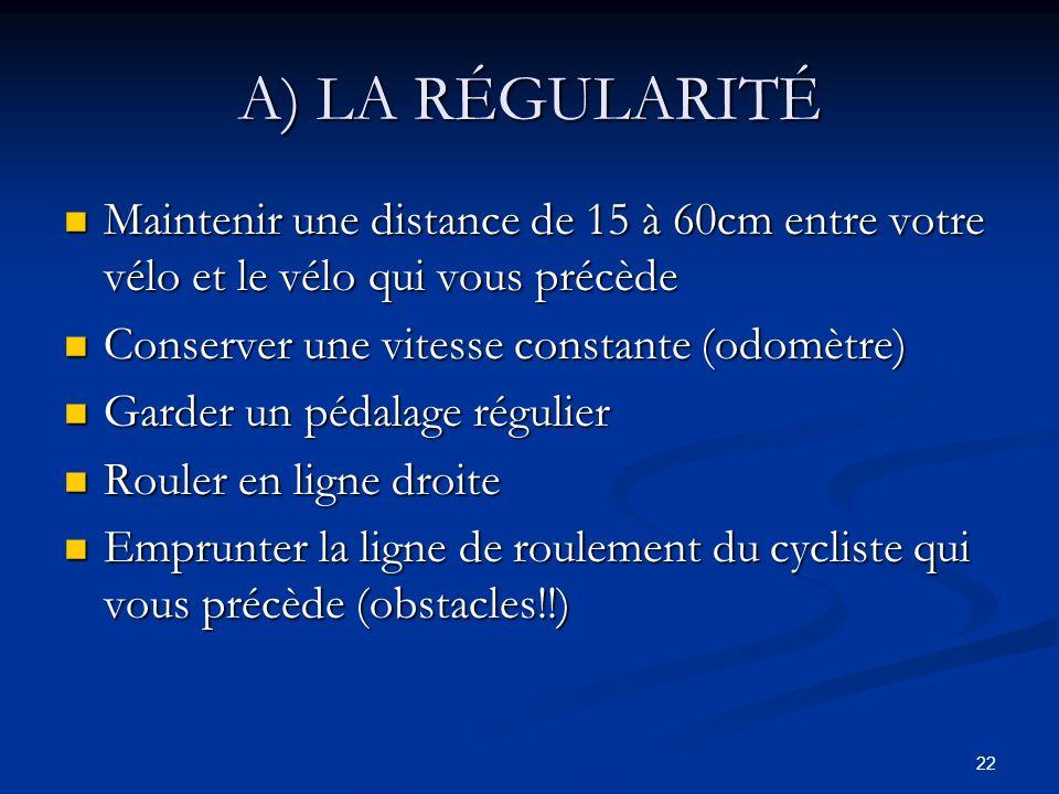 22 A) LA RÉGULARITÉ Maintenir une distance de 15 à 60cm entre votre vélo et le vélo qui vous précède Maintenir une distance de 15 à 60cm entre votre v