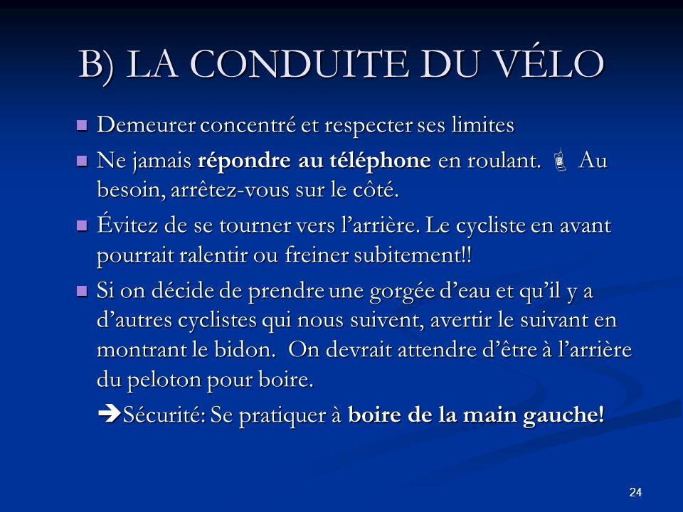 24 B) LA CONDUITE DU VÉLO Demeurer concentré et respecter ses limites Demeurer concentré et respecter ses limites Ne jamais répondre au téléphone en r