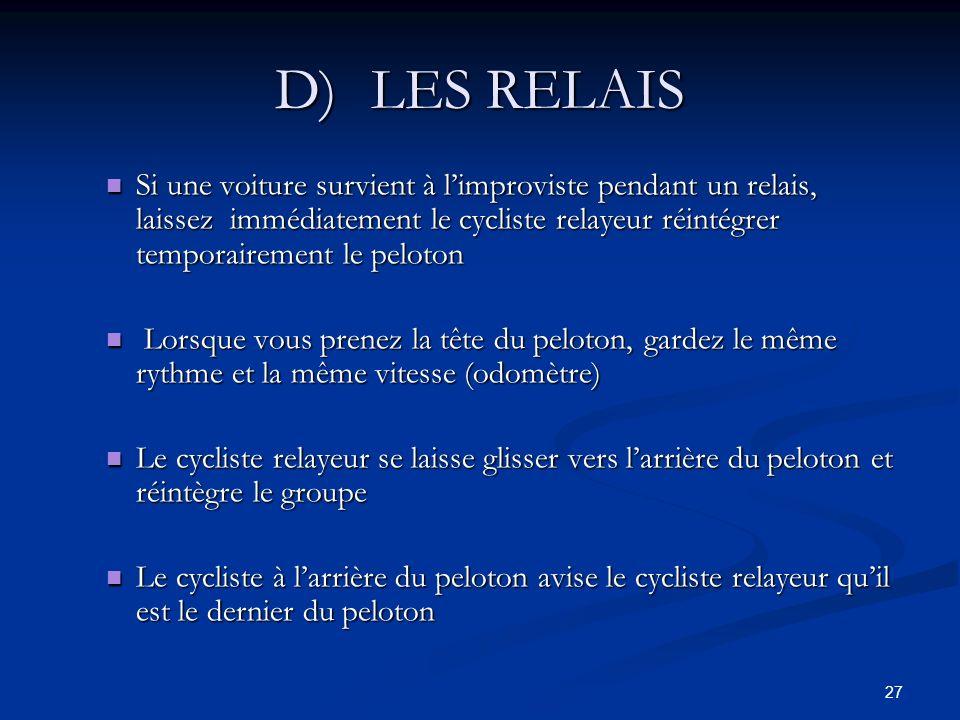 27 D)LES RELAIS Si une voiture survient à limproviste pendant un relais, laissez immédiatement le cycliste relayeur réintégrer temporairement le pelot
