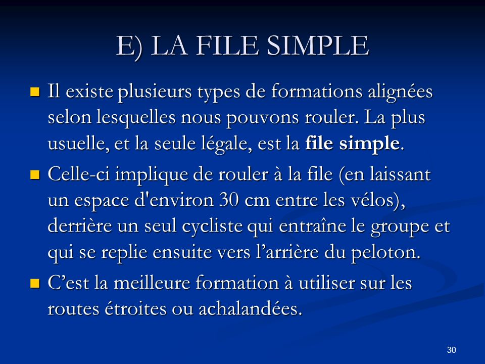 30 E) LA FILE SIMPLE Il existe plusieurs types de formations alignées selon lesquelles nous pouvons rouler. La plus usuelle, et la seule légale, est l