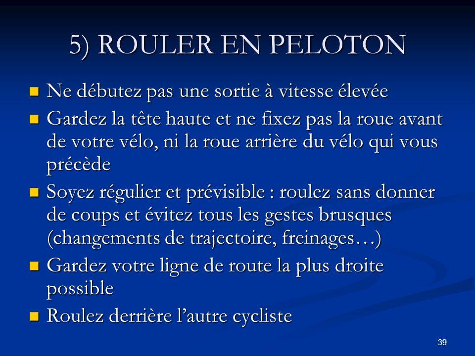 39 5) ROULER EN PELOTON Ne débutez pas une sortie à vitesse élevée Ne débutez pas une sortie à vitesse élevée Gardez la tête haute et ne fixez pas la