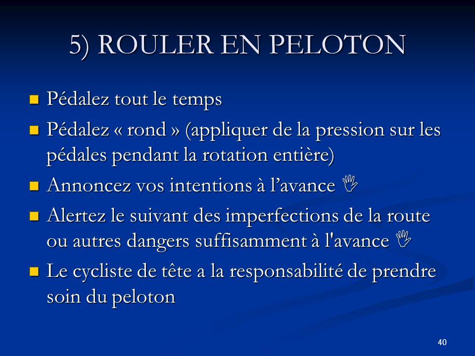 40 5) ROULER EN PELOTON Pédalez tout le temps Pédalez tout le temps Pédalez « rond » (appliquer de la pression sur les pédales pendant la rotation ent