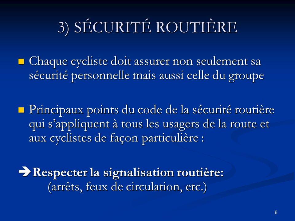 17 4) ROULER EN GROUPE Consignes de base Si vous devez descendre de votre vélo, avertissez les autres cyclistes du peloton de votre intention, et arrêtez-vous à un endroit sécuritaire.