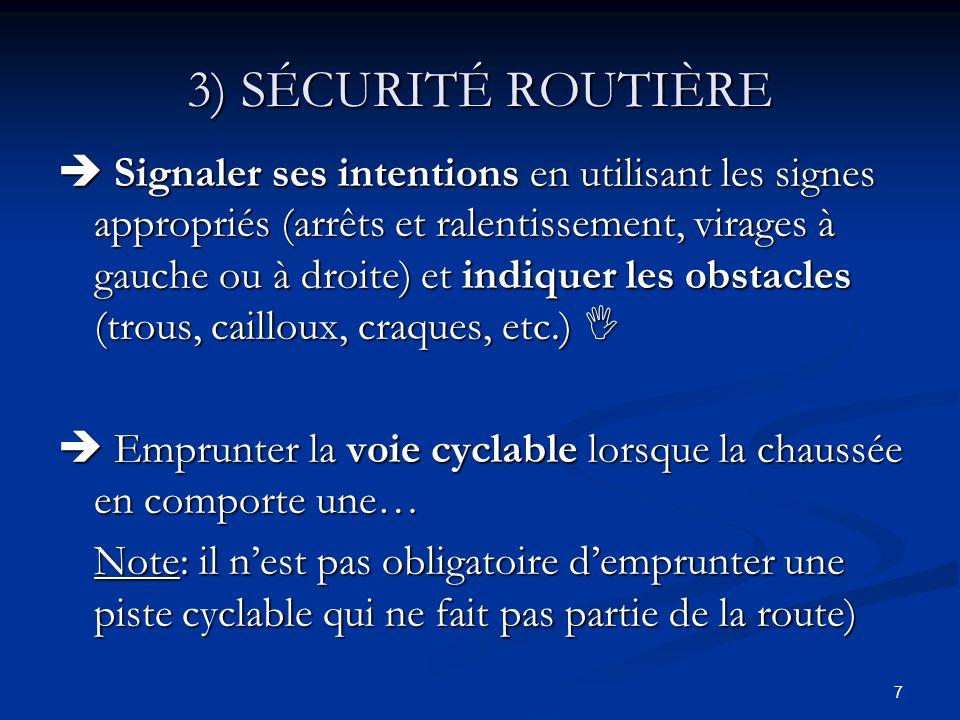 7 3) SÉCURITÉ ROUTIÈRE Signaler ses intentions en utilisant les signes appropriés (arrêts et ralentissement, virages à gauche ou à droite) et indiquer