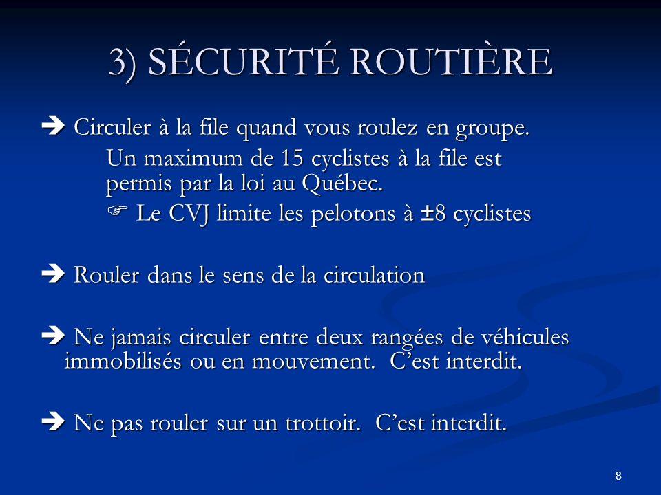 8 3) SÉCURITÉ ROUTIÈRE Circuler à la file quand vous roulez en groupe. Circuler à la file quand vous roulez en groupe. Un maximum de 15 cyclistes à la