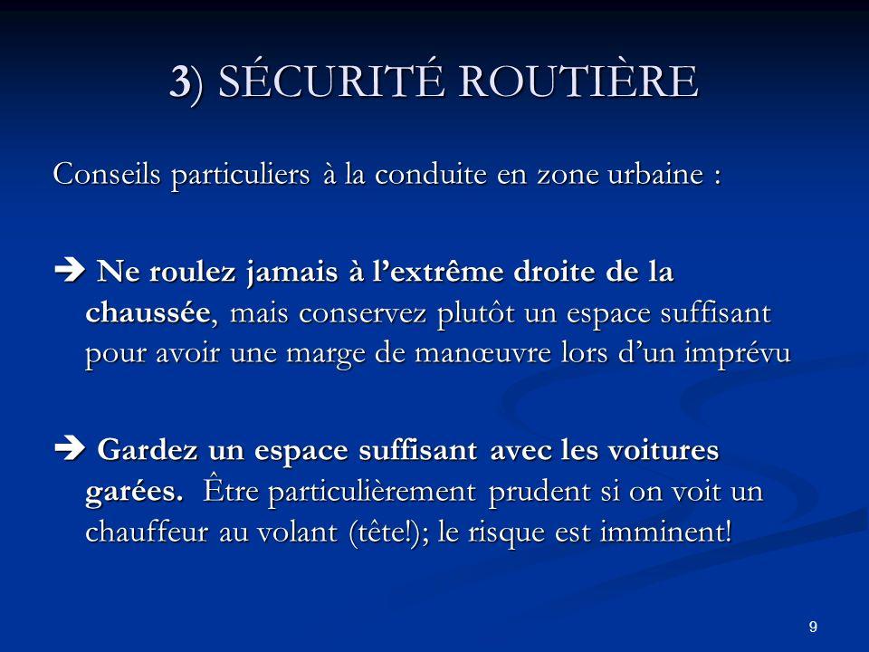 10 3) SÉCURITÉ ROUTIÈRE Laissez le champ libre aux véhicules déjà immobilisés à un carrefour pour respecter les priorités.