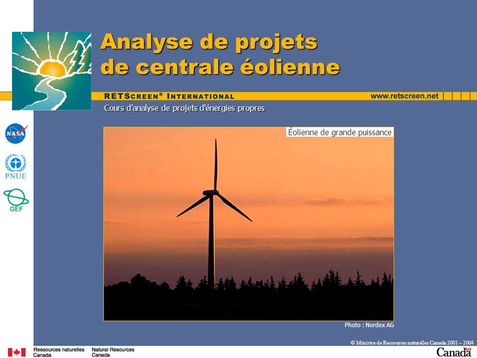 Photo : Nordex AG © Ministre de Ressources naturelles Canada 2001 – 2004 Cours danalyse de projets d'énergies propres Analyse de projets de centrale é