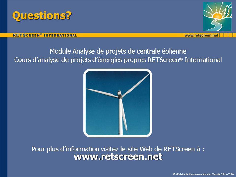 © Ministre de Ressources naturelles Canada 2001 – 2004. Questions? Module Analyse de projets de centrale éolienne Cours danalyse de projets dénergies