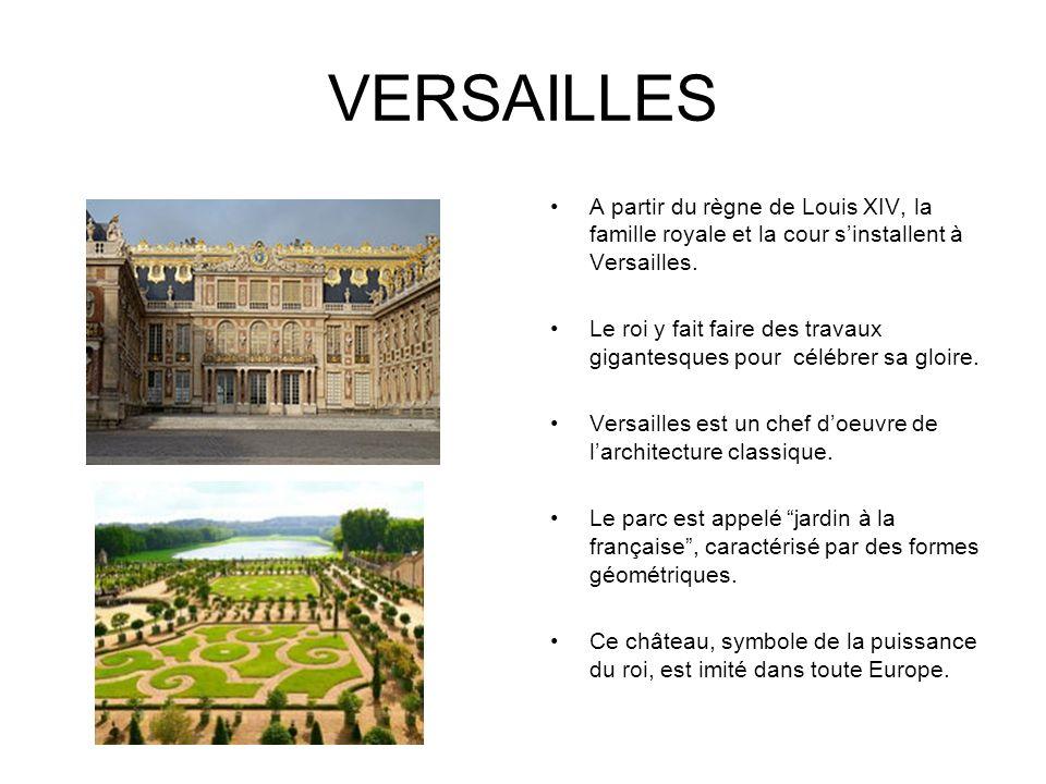 VERSAILLES A partir du règne de Louis XIV, la famille royale et la cour sinstallent à Versailles. Le roi y fait faire des travaux gigantesques pour cé