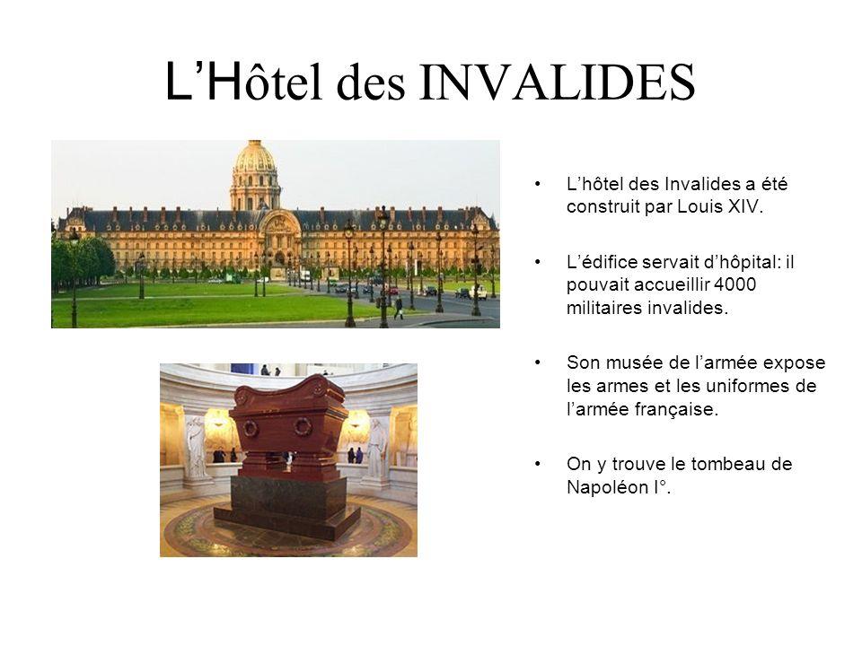 LH ôtel des INVALIDES Lhôtel des Invalides a été construit par Louis XIV. Lédifice servait dhôpital: il pouvait accueillir 4000 militaires invalides.