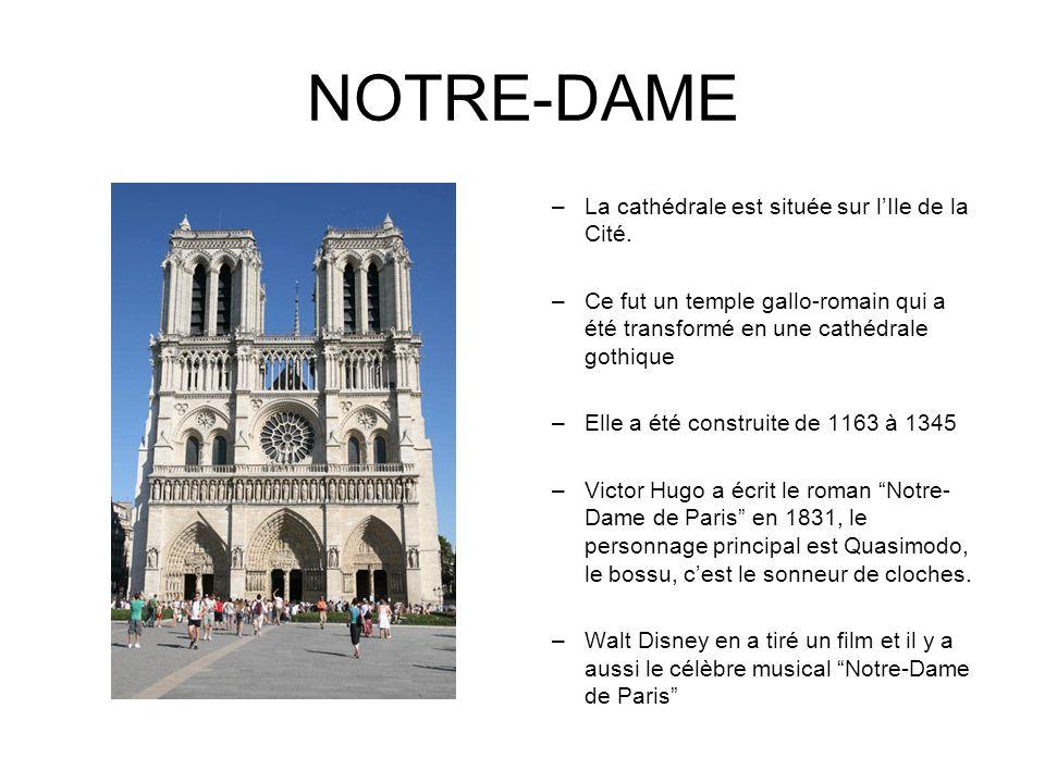 NOTRE-DAME –La cathédrale est située sur lIle de la Cité. –Ce fut un temple gallo-romain qui a été transformé en une cathédrale gothique –Elle a été c