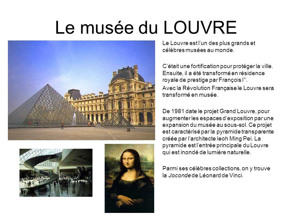 Le musée du LOUVRE Le Louvre est lun des plus grands et célèbres musées au monde. Cétait une fortification pour protéger la ville. Ensuite, il a été t