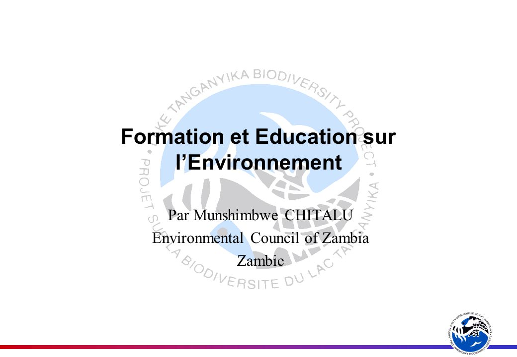 Formation et Education sur lEnvironnement Par Munshimbwe CHITALU Environmental Council of Zambia Zambie