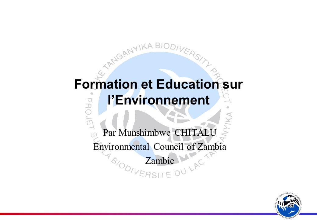 Lier la Formation et lEE au PBLT LObjectif 3 du PBLT était de : Etablir un programme déducation sur lenvironement (EE) et de formation pour le Lad Tanganyika et son bassin (PBLT, 1997)