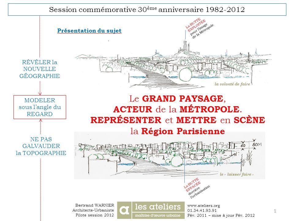 www.ateliers.org 01.34.41.93.91 Fév. 2011 – mise à jour Fév. 2012 Le GRAND PAYSAGE, ACTEUR de la MÉTROPOLE. REPRÉSENTER et METTRE en SCÈNE la Région P