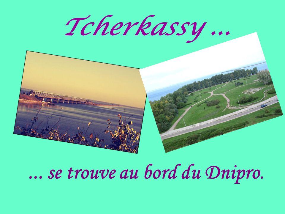 Tcherkassy...... se trouve au bord du Dnipro.