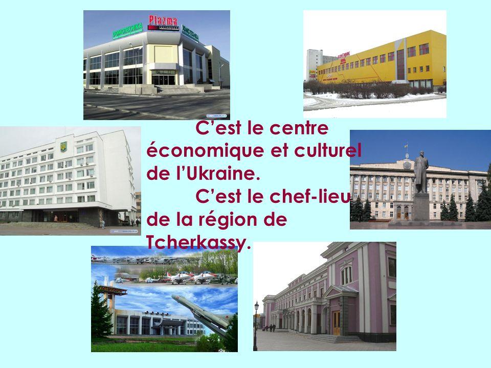 Cest le centre économique et culturel de lUkraine. Cest le chef-lieu de la région de Tcherkassy.
