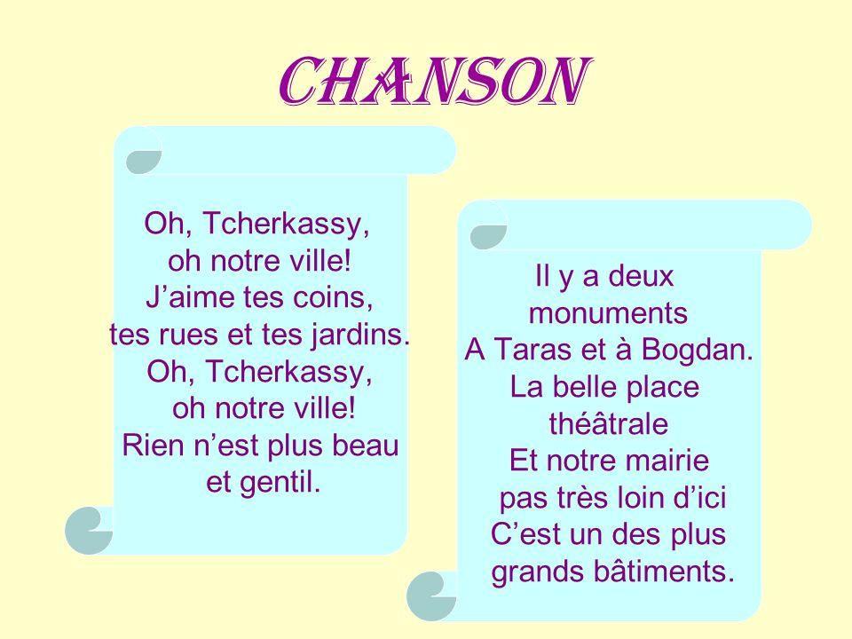 Chanson Oh, Tcherkassy, oh notre ville! Jaime tes coins, tes rues et tes jardins. Oh, Tcherkassy, oh notre ville! Rien nest plus beau et gentil. Il y