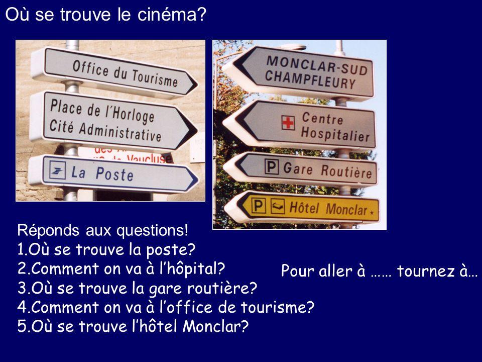 Où se trouve le cinéma? Avec un(e) partenaire! A:Où se trouve le/la/l/les ….? B:Pour aller au / à la / à l / aux… Tournez… Continuez…
