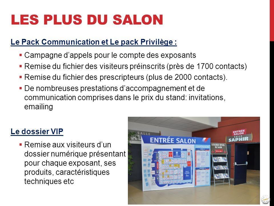 LES PLUS DU SALON Le Pack Communication et Le pack Privilège : Campagne dappels pour le compte des exposants Remise du fichier des visiteurs préinscri