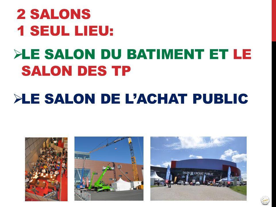 LE SALON DU BATIMENT ET LE SALON DES TP LE SALON DE LACHAT PUBLIC 2 SALONS 1 SEUL LIEU: