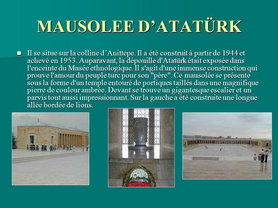 MAUSOLEE DATATÜRK Il se situe sur la colline dAnittepe. Il a été construit à partir de 1944 et achevé en 1953. Auparavant, la dépouille d'Atatürk étai