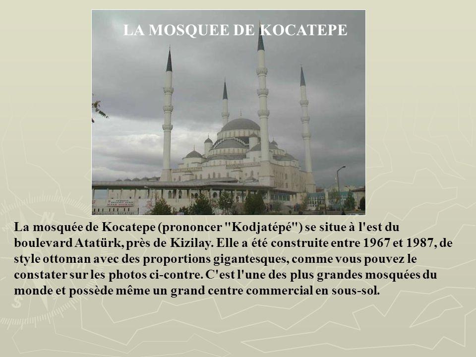 LA MOSQUEE DE KOCATEPE La mosquée de Kocatepe (prononcer Kodjatépé ) se situe à l est du boulevard Atatürk, près de Kizilay.