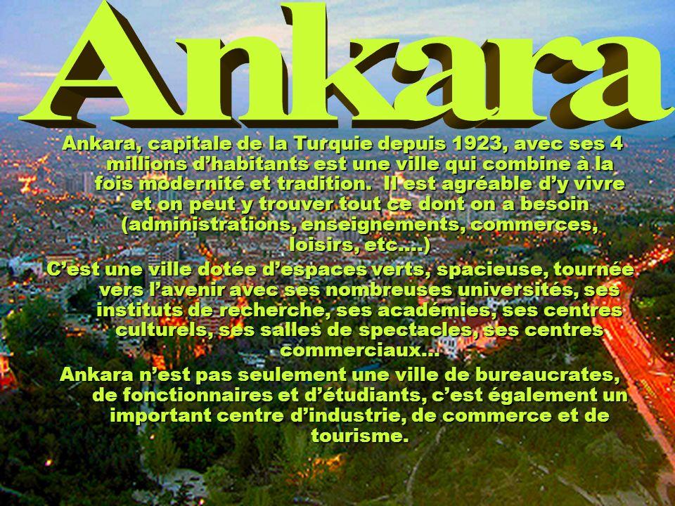 Ankara, capitale de la Turquie depuis 1923, avec ses 4 millions dhabitants est une ville qui combine à la fois modernité et tradition. Il est agréable