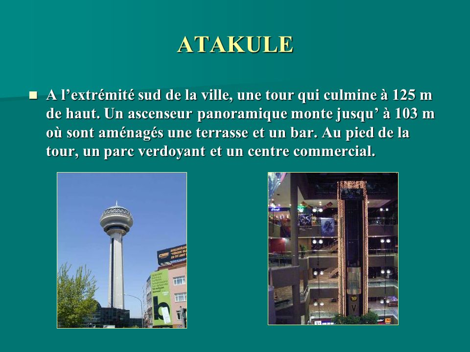 ATAKULE A lextrémité sud de la ville, une tour qui culmine à 125 m de haut. Un ascenseur panoramique monte jusqu à 103 m où sont aménagés une terrasse