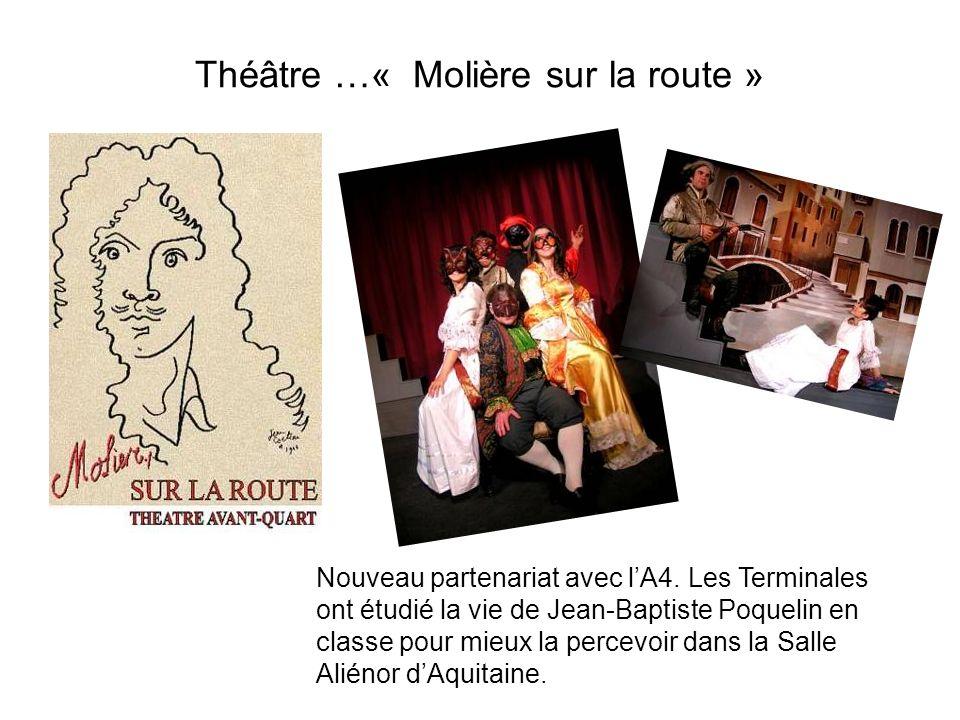 Théâtre …« Molière sur la route » Nouveau partenariat avec lA4. Les Terminales ont étudié la vie de Jean-Baptiste Poquelin en classe pour mieux la per