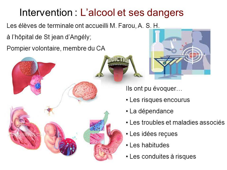 Intervention : Lalcool et ses dangers Les élèves de terminale ont accueilli M. Farou, A. S. H. à lhôpital de St jean dAngély; Pompier volontaire, memb