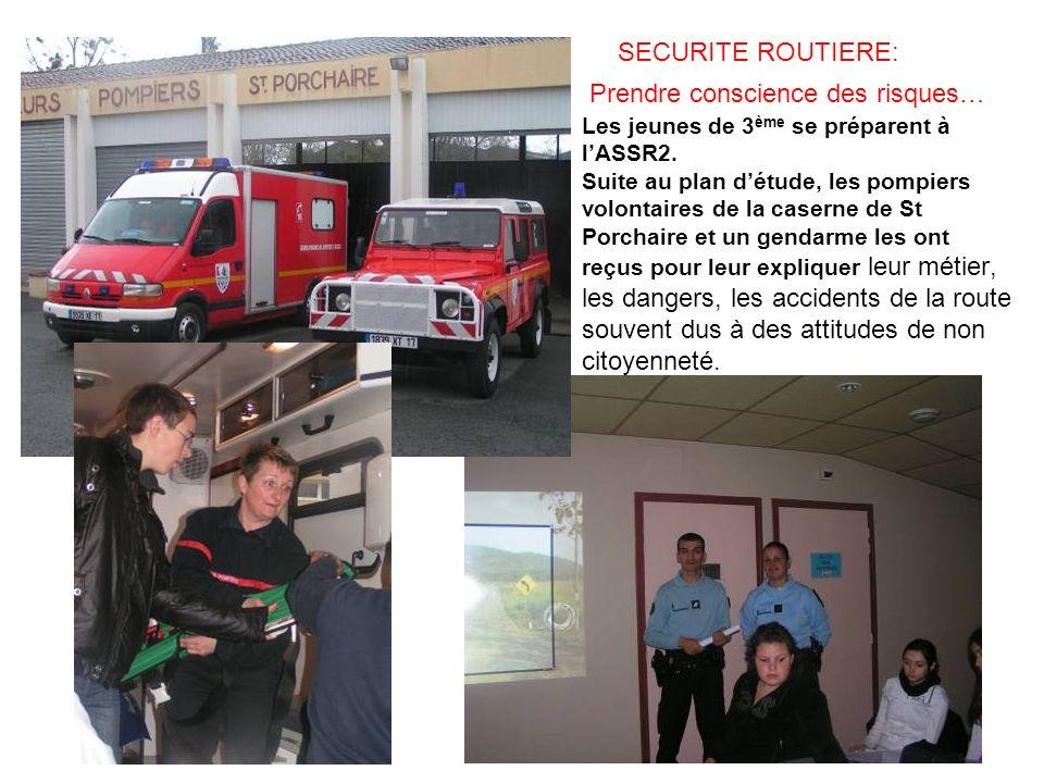 SECURITE ROUTIERE: Prendre conscience des risques… Les jeunes de 3 ème se préparent à lASSR2. Suite au plan détude, les pompiers volontaires de la cas