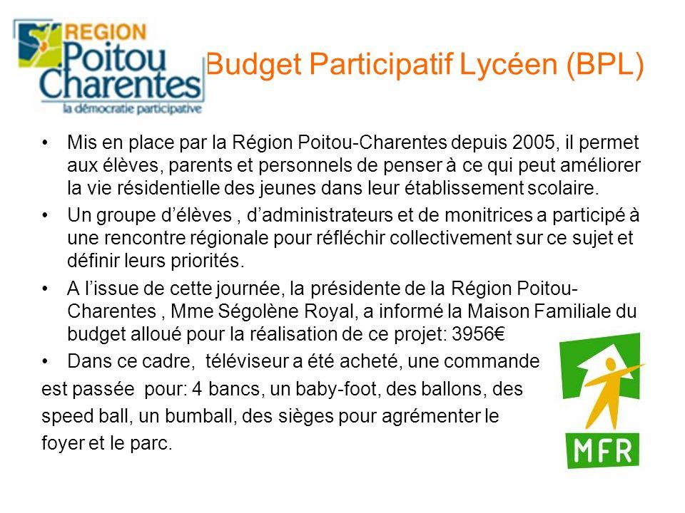 Budget Participatif Lycéen (BPL) Mis en place par la Région Poitou-Charentes depuis 2005, il permet aux élèves, parents et personnels de penser à ce q