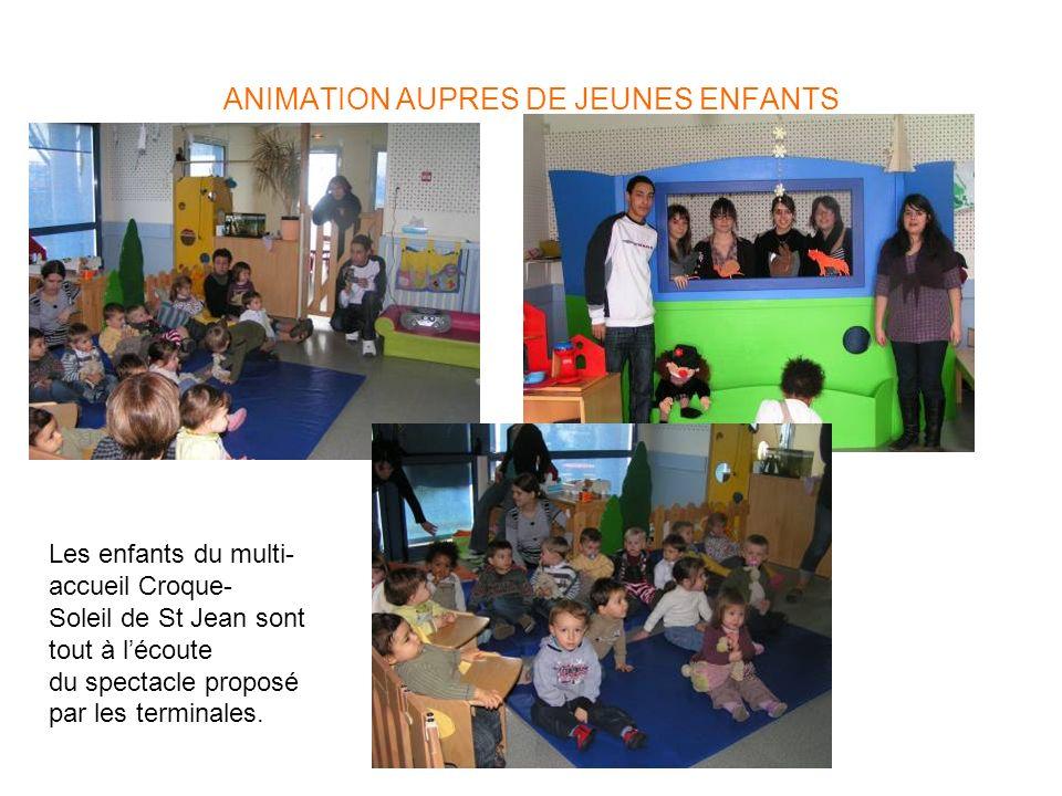 ANIMATION AUPRES DE JEUNES ENFANTS Les enfants du multi- accueil Croque- Soleil de St Jean sont tout à lécoute du spectacle proposé par les terminales