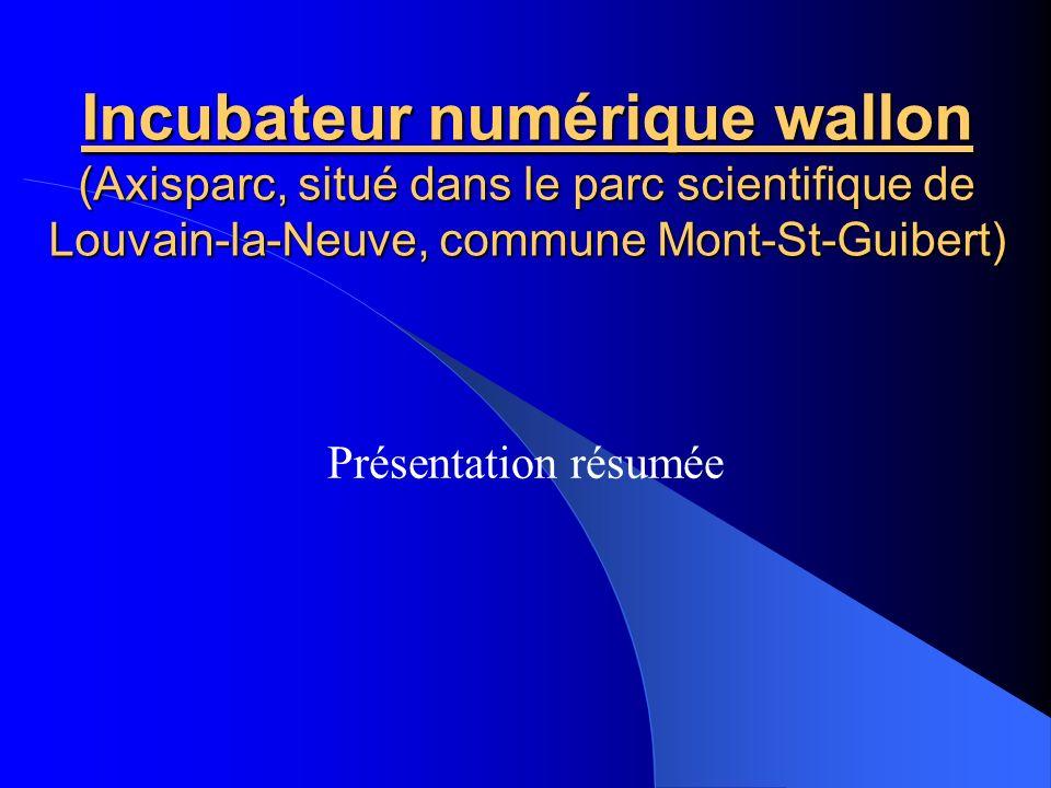 Incubateur numérique wallon (Axisparc, situé dans le parc scientifique de Louvain-la-Neuve, commune Mont-St-Guibert) Présentation résumée