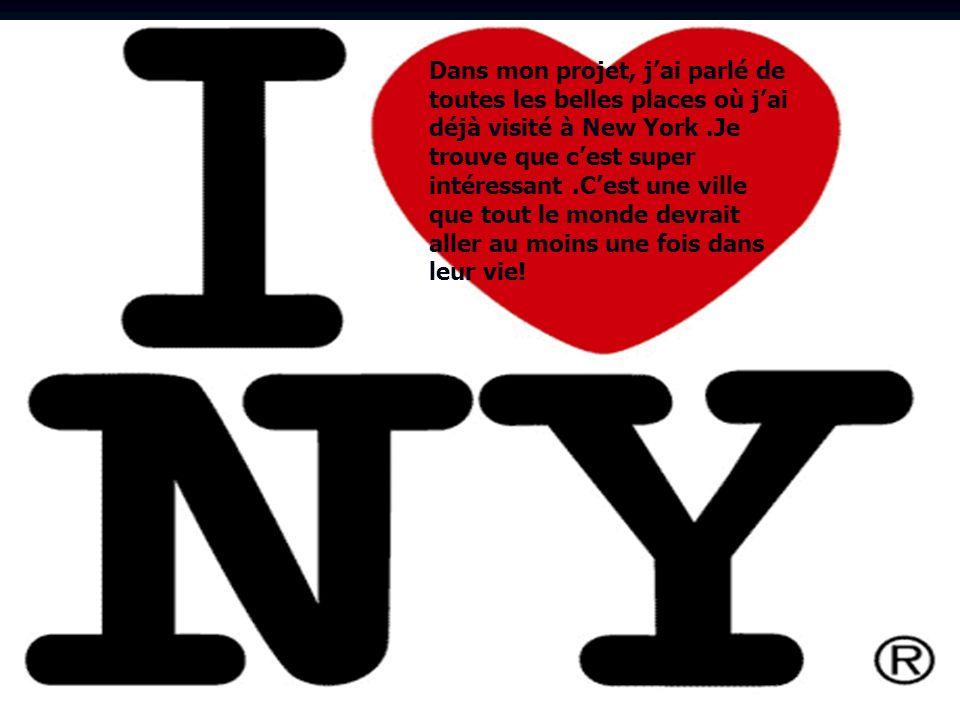 Dans mon projet, jai parlé de toutes les belles places où jai déjà visité à New York.Je trouve que cest super intéressant.Cest une ville que tout le monde devrait aller au moins une fois dans leur vie!