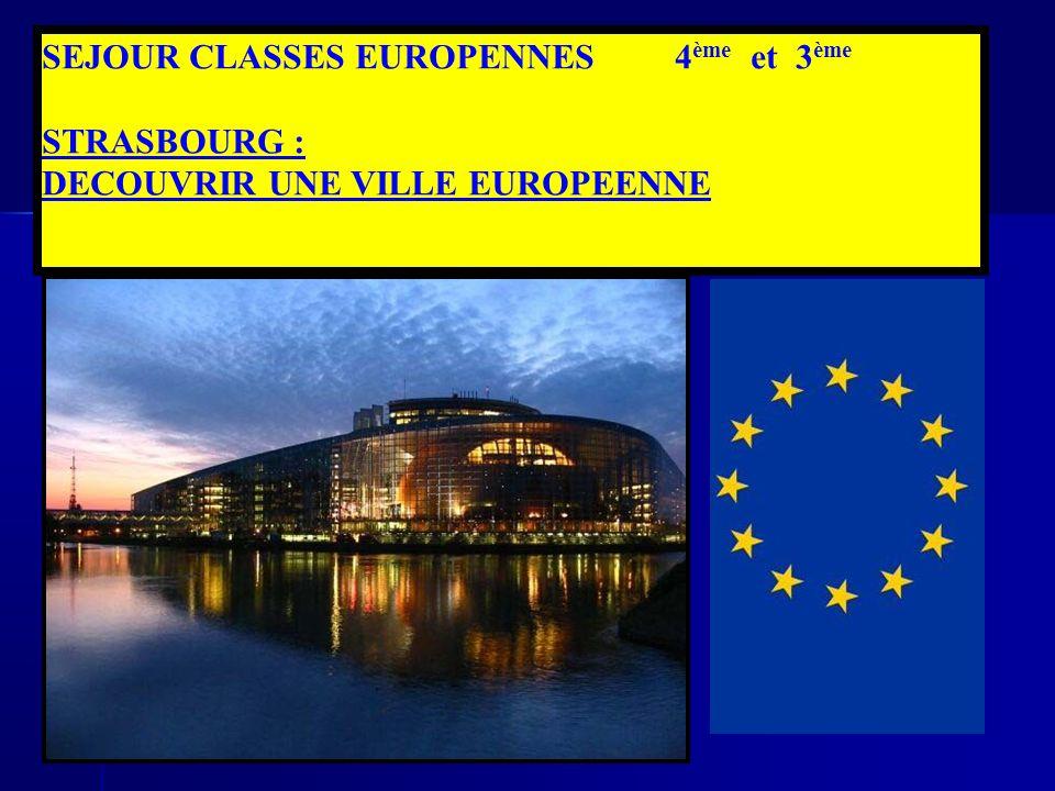 SEJOUR CLASSES EUROPENNES 4 ème et 3 ème STRASBOURG : DECOUVRIR UNE VILLE EUROPEENNE