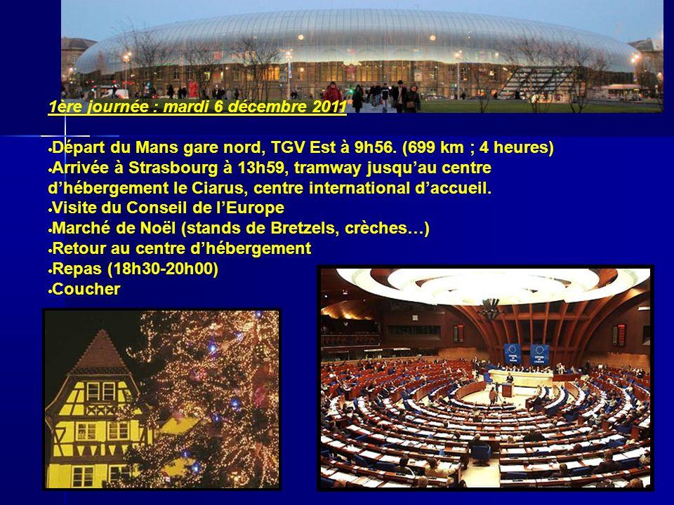 1ère journée : mardi 6 décembre 2011 Départ du Mans gare nord, TGV Est à 9h56.