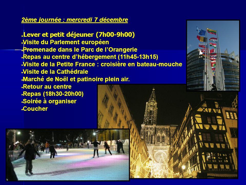 2ème journée : mercredi 7 décembre.Lever et petit déjeuner (7h00-9h00) Visite du Parlement européen Promenade dans le Parc de lOrangerie Repas au centre dhébergement (11h45-13h15) Visite de la Petite France : croisière en bateau-mouche Visite de la Cathédrale Marché de Noël et patinoire plein air.