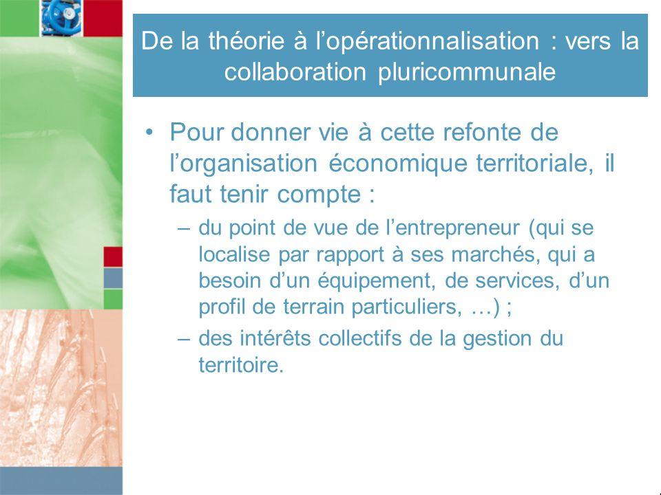 De la théorie à lopérationnalisation : vers la collaboration pluricommunale Pour donner vie à cette refonte de lorganisation économique territoriale,