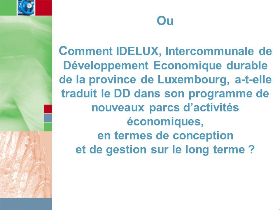 Ou C omment IDELUX, Intercommunale de Développement Economique durable de la province de Luxembourg, a-t-elle traduit le DD dans son programme de nouv