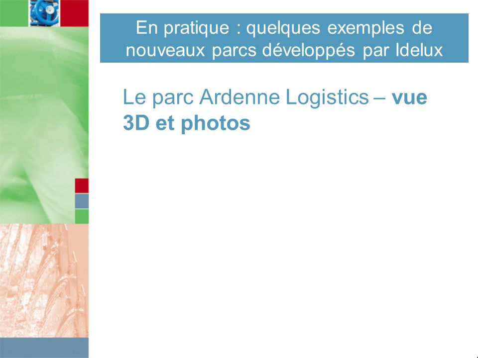 En pratique : quelques exemples de nouveaux parcs développés par Idelux Le parc Ardenne Logistics – vue 3D et photos